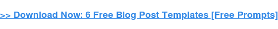 → Download Now: 6 Free Blog Post Templates [Free Prompts]