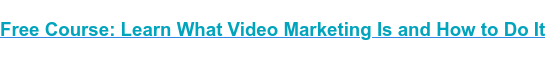 Free Course: Learn What Video Marketing Is and How to Do It