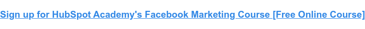 Sign up for HubSpot Academy's Facebook Marketing Course [Free Online Course]
