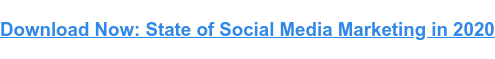 Download Now: State of Social Media Marketing in 2020