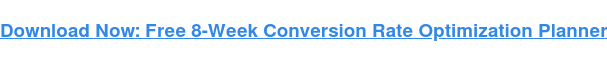 Download Now: Free 8-Week Conversion Rate Optimization Planner
