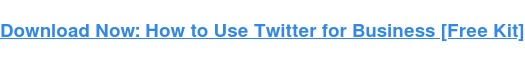 Download Now: How to Use Twitter for Business [Free Kit]