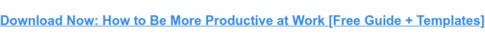 Download Now: How to Be More Productive at Work [Free Guide + Templates]