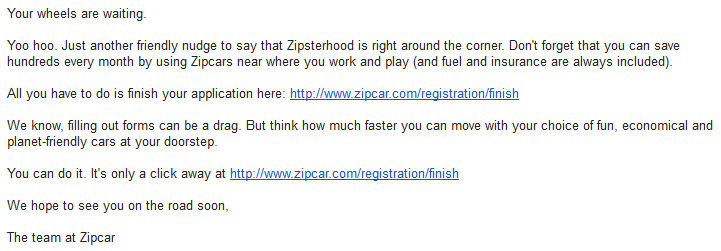 """zipcar abandonment email that reads """"your wheels are waiting. yoo hoo. just another friendly nudge to say that zipsterhood is right around the corner."""" Below, there's a link to finish the application."""
