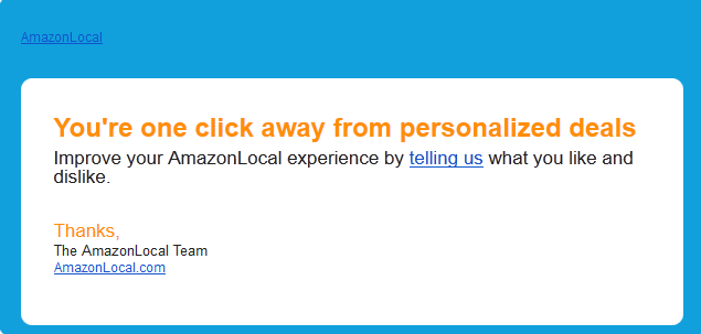 """amazon local email marketing that reads """"you're one click away from personalized deals - improve your amazonlocal experience by telling us what you like and dislike."""""""
