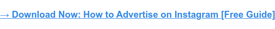 → Download Now: How to Advertise on Instagram [Free Guide]